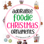 More Adorable Foodie Christmas Ornaments