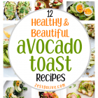 12 Amazingly Healthy And Beautiful Avocado Toast Recipes