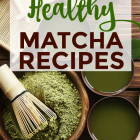 12 Healthy And Delicious Matcha Recipes